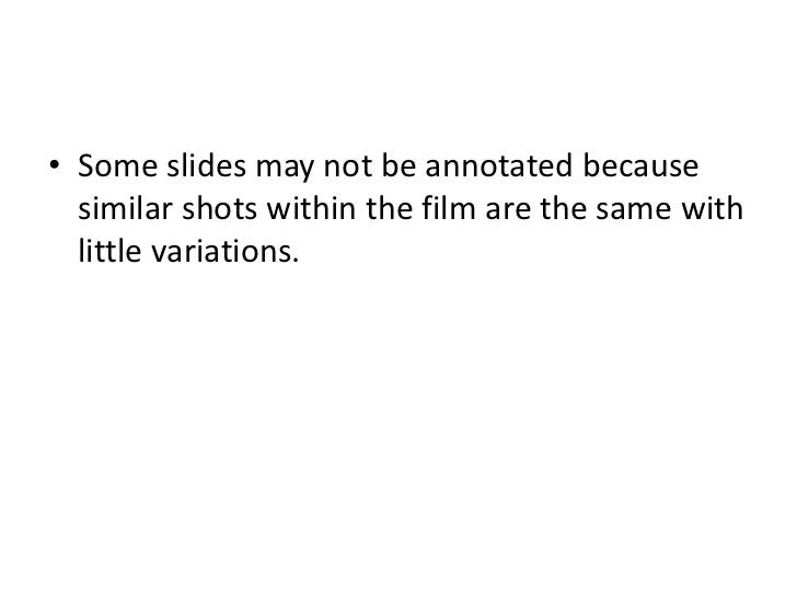 Some slides may not be annotated because similar shots within the film are the same with little variations. <br />