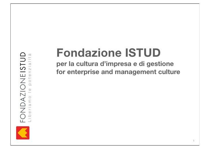 Fondazione ISTUDLiberiamo le potenzialità                            per la cultura d'impresa e di gestione               ...