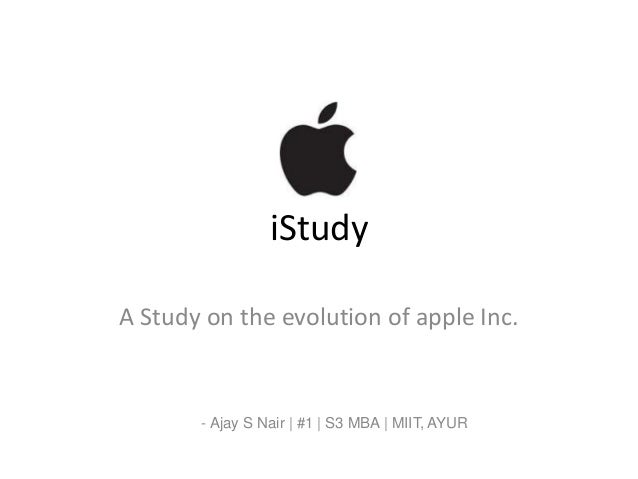 iStudy A Study on the evolution of apple Inc. - Ajay S Nair | #1 | S3 MBA | MIIT, AYUR