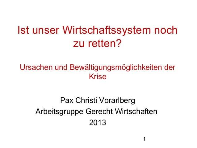 Ist unser Wirtschaftssystem noch zu retten? Ursachen und Bewältigungsmöglichkeiten der Krise Pax Christi Vorarlberg Arbeit...