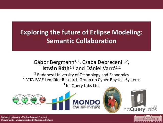 Semantic Collaboration for Eclipse Modeling Budapest University of Technology and Economics Department of Measurement and ...
