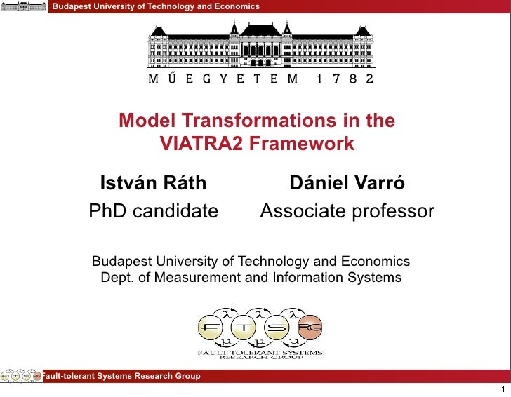 Budapest University of Technology and Economics                  Model Transformations in the                     VIATRA2 ...
