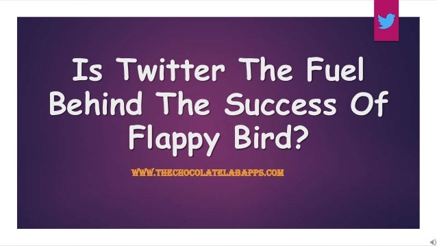 Is Twitter The Fuel Behind The Success Of Flappy Bird? WWW.THECHOCOLATELABAPPS.COM