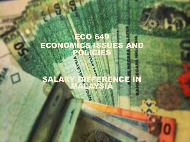 ECO 649 ECONOMICS ISSUES AND POLICIES SALARY DIFFERENCE IN MALAYSIA