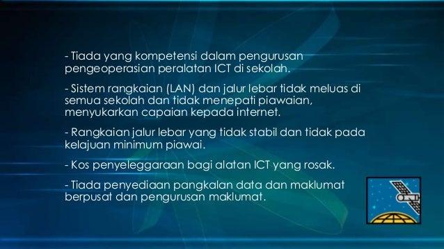 - Tiada yang kompetensi dalam pengurusan pengeoperasian peralatan ICT di sekolah. - Sistem rangkaian (LAN) dan jalur lebar...