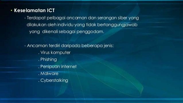 • Keselamatan ICT - Terdapat pelbagai ancaman dan serangan siber yang dilakukan oleh individu yang tidak bertanggungjawab ...