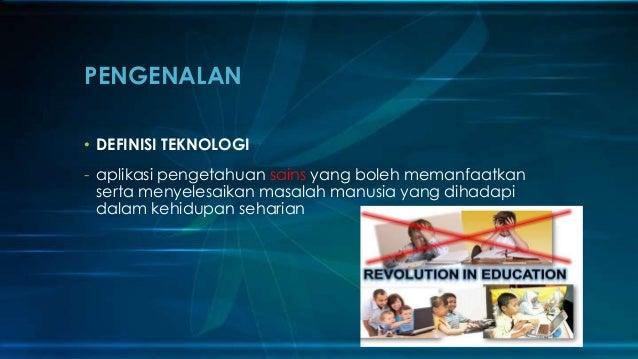 PENGENALAN • DEFINISI TEKNOLOGI - aplikasi pengetahuan sains yang boleh memanfaatkan serta menyelesaikan masalah manusia y...