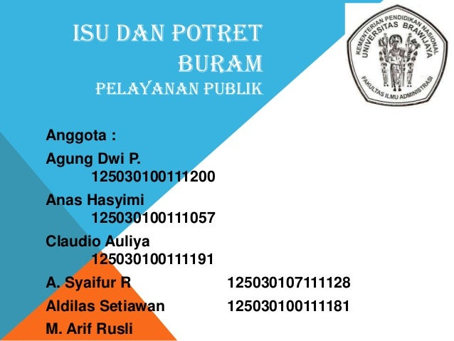 ISU DAN POTRET BURAM PELAYANAN PUBLIK Anggota : Agung Dwi P. 125030100111200 Anas Hasyimi 125030100111057  Claudio Auliya ...