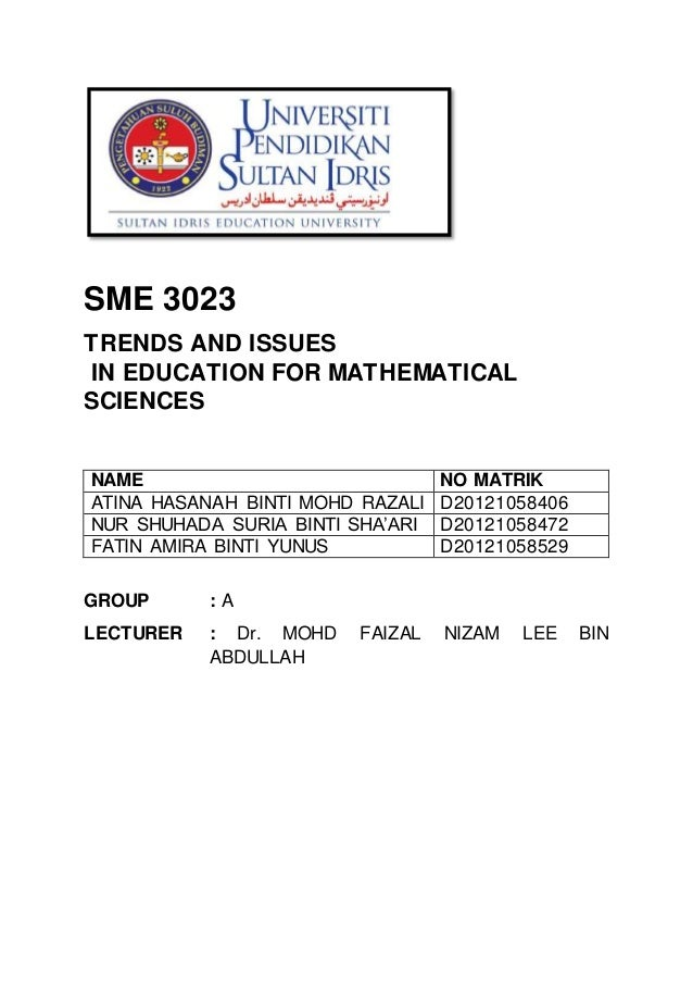 SME 3023  TRENDS AND ISSUES  IN EDUCATION FOR MATHEMATICAL  SCIENCES  NAME NO MATRIK  ATINA HASANAH BINTI MOHD RAZALI D201...