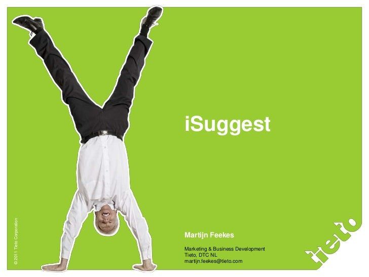 iSuggest© 2011 Tieto Corporation                           Martijn Feekes                           Marketing & Business D...