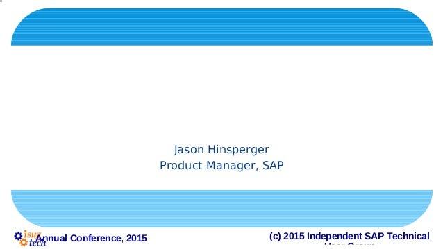 (c) 2015 Independent SAP TechnicalAnnual Conference, 2015 SQL AnywhereTipsandTricks Jason Hinsperger Product Manager, SAP