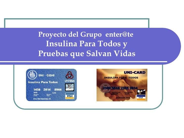 Proyecto del Grupo  enter@te Insulina Para Todos y Pruebas que Salvan Vidas<br />