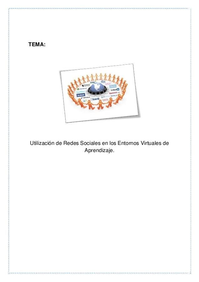 TEMA: Utilización de Redes Sociales en los Entornos Virtuales de Aprendizaje.