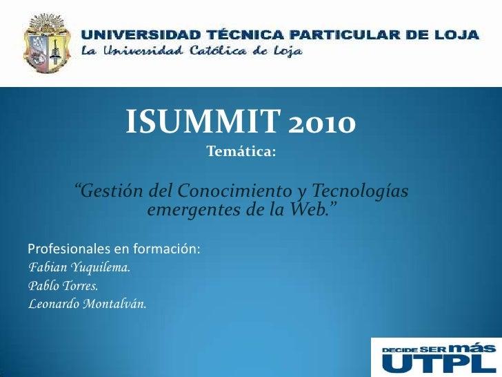 """ISUMMIT 2010<br />Temática:<br />""""Gestión del Conocimiento y Tecnologías emergentes de la Web.""""<br /><br />Profesionales ..."""