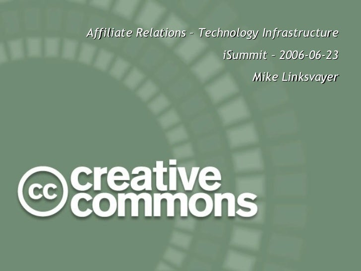 <ul><ul><li>Affiliate Relations – Technology Infrastructure </li></ul></ul><ul><ul><li>iSummit – 2006-06-23 </li></ul></ul...