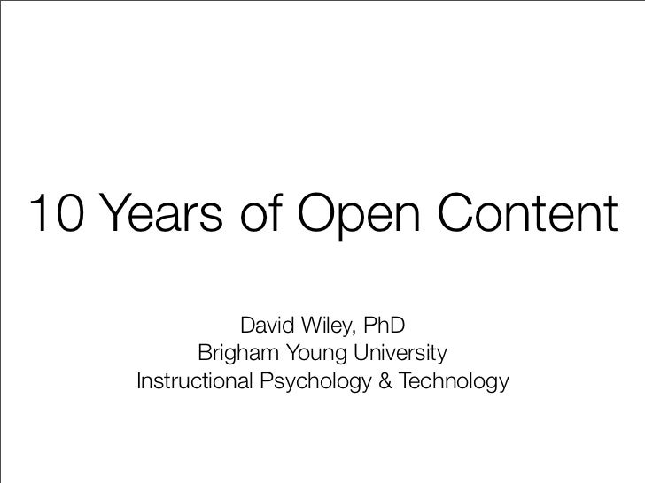 10 Years of Open Content                David Wiley, PhD            Brigham Young University     Instructional Psychology ...
