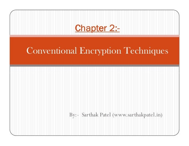 2:-            Chapter 2:-Conventional Encryption Techniques          By:- Sarthak Patel (www.sarthakpatel.in)