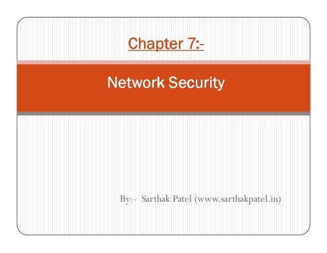 Chapter 7:Chapter 7:Chapter 7:Chapter 7:----Network SecurityNetwork SecurityNetwork SecurityNetwork SecurityBy:- Sarthak P...