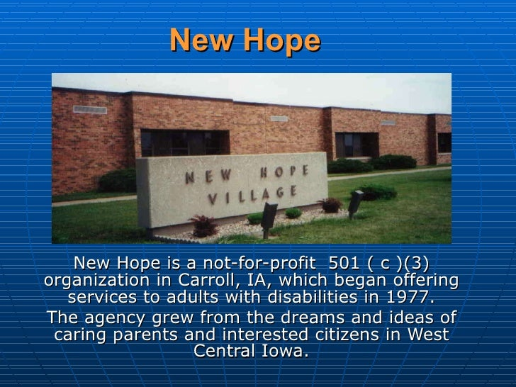 New Hope New Hope is a not-for-profit  501 ( c )(3) organization in Carroll, IA, which began offering services to adults w...