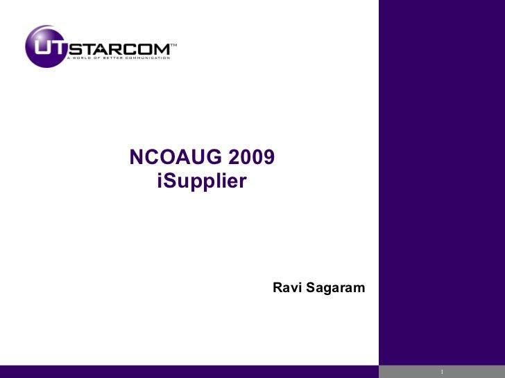 NCOAUG 2009 iSupplier Ravi Sagaram