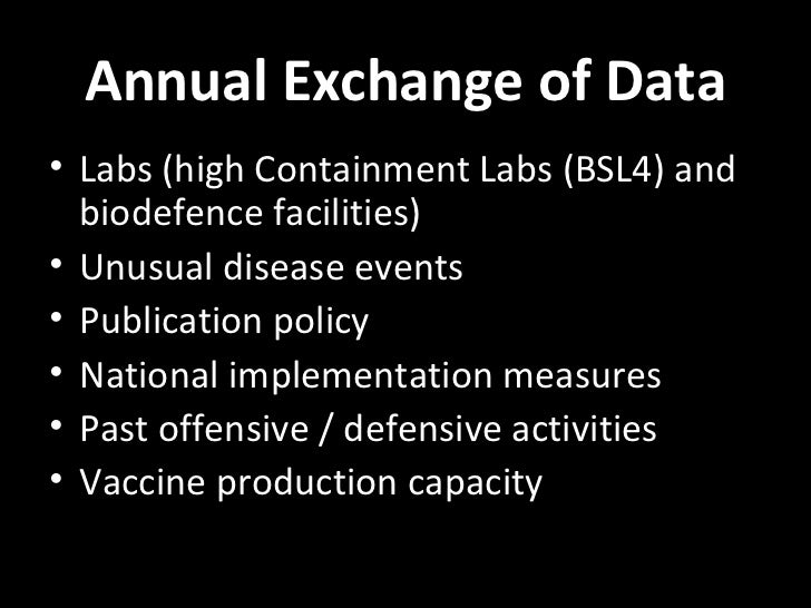 Annual Exchange of Data• Labs (high Containment Labs (BSL4) and  biodefence facilities)• Unusual disease events• Publicati...