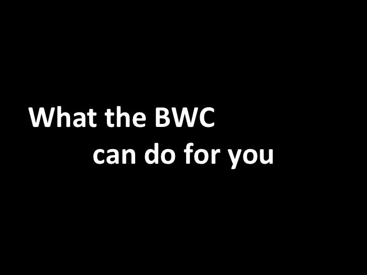 What the BWC    can do for you