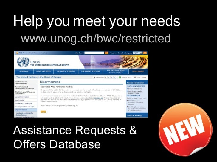Help you meet your needs www.unog.ch/bwc/restrictedAssistance Requests &Offers Database