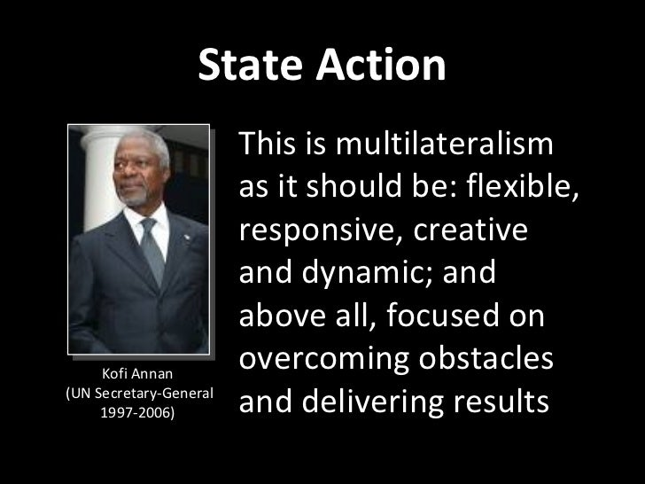 State Action                        This is multilateralism                        as it should be: flexible,             ...