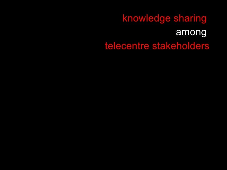 knowledge sharing  among  telecentre stakeholders