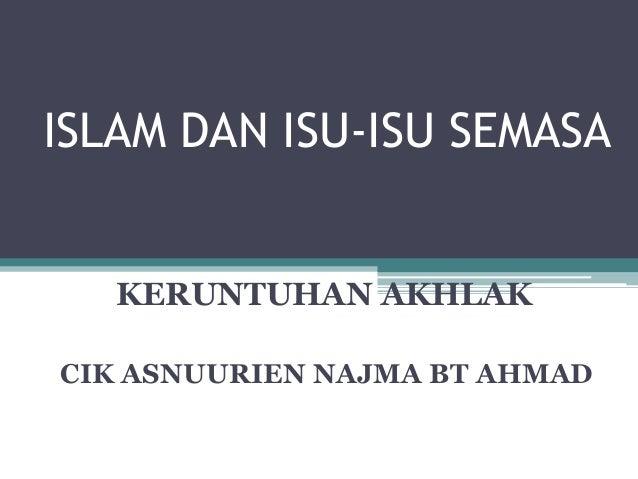 ISLAM DAN ISU-ISU SEMASA KERUNTUHAN AKHLAK CIK ASNUURIEN NAJMA BT AHMAD