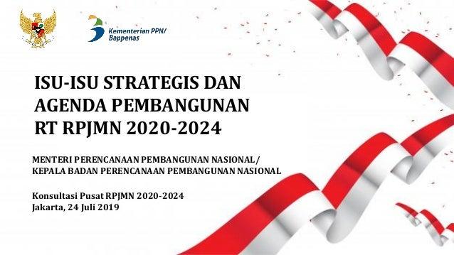 MENTERI PERENCANAAN PEMBANGUNAN NASIONAL/ KEPALA BADAN PERENCANAAN PEMBANGUNAN NASIONAL Konsultasi Pusat RPJMN 2020-2024 J...