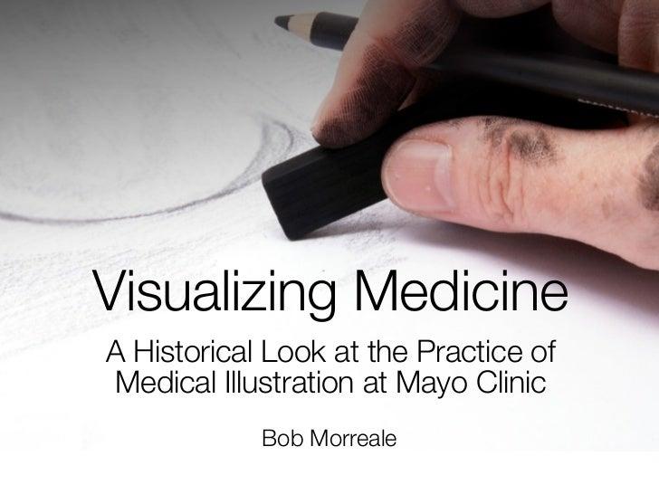 Visualizing MedicineA Historical Look at the Practice ofMedical Illustration at Mayo Clinic            Bob Morreale