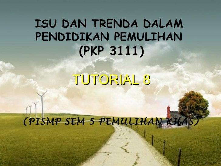 ISU DAN TRENDA DALAM  PENDIDIKAN PEMULIHAN         (PKP 3111)        TUTORIAL 8(PISMP SEM 5 PEMULIHAN KHAS)