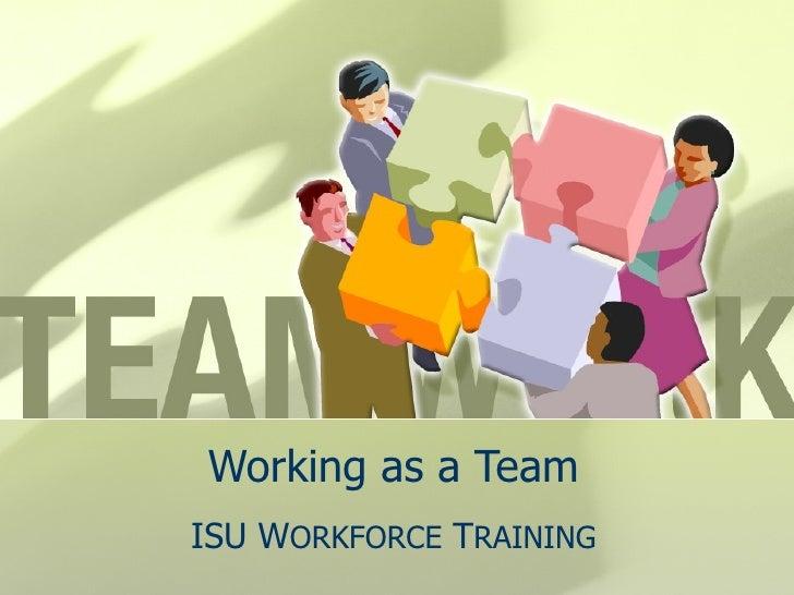 Working as a Team ISU W ORKFORCE  T RAINING