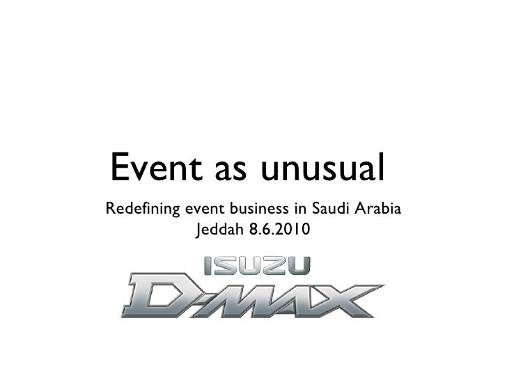 Event as unusual  <ul><li>Redefining event business in Saudi Arabia </li></ul><ul><li>Jeddah 8.6.2010 </li></ul>