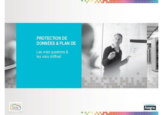 PROTECTION DE DONNÉES & PLAN DE Les vrais questions & les vrais chiffres!