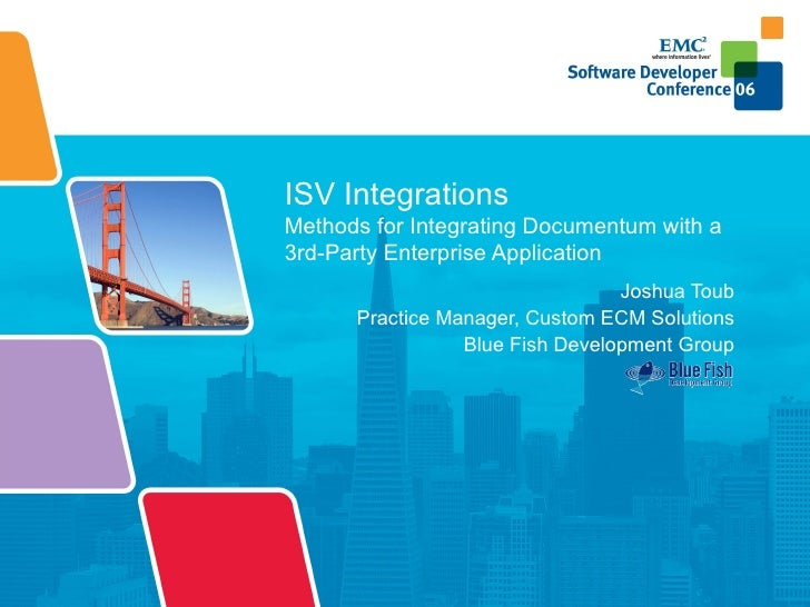 ISV Integrations Methods for Integrating Documentum with a  3rd-Party Enterprise Application Joshua Toub Practice Manager,...