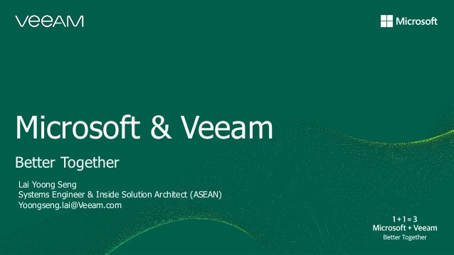 Microsoft & Veeam Better Together Lai Yoong Seng Systems Engineer & Inside Solution Architect (ASEAN) Yoongseng.lai@Veeam....