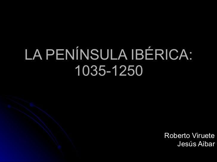 LA PENÍNSULA IBÉRICA: 1035-1250 Roberto Viruete Jesús Aibar