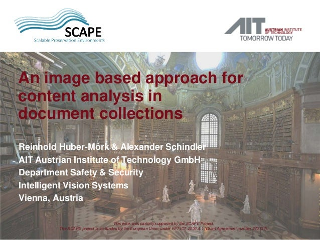 An image based approach for content analysis in document collections Reinhold Huber-Mörk & Alexander Schindler AIT Austria...