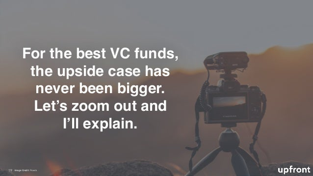 !19 For the best VC funds, the upside case has never been bigger. Let's zoom out and I'll explain. Image Credit: Pexels