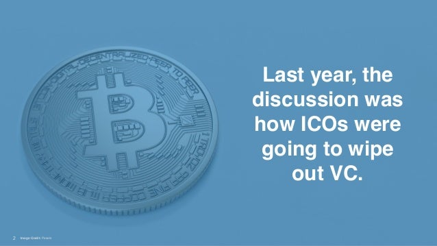 !2 Last year, the discussion was how ICOs were going to wipe out VC. Image Credit: Pexels