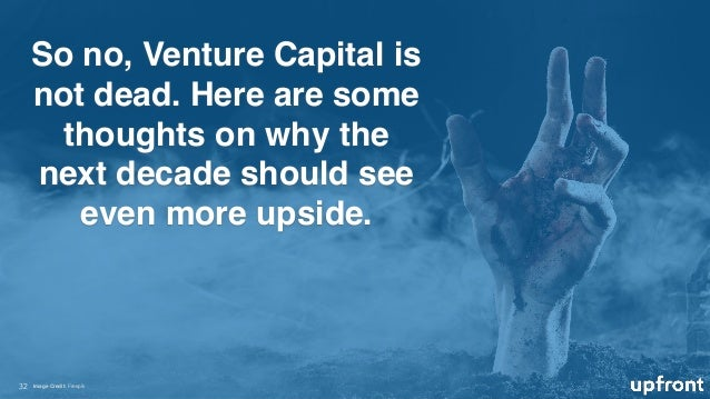 So no, Venture Capital is not dead. Here are some thoughts on why the next decade should see even more upside. !32 Image C...