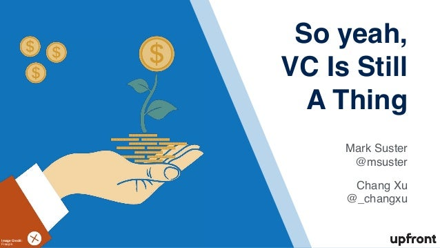 !41 Mark Suster @msuster Chang Xu @_changxu So yeah, VC Is Still A Thing Image Credit: Freepik