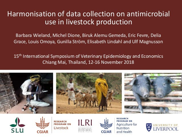 Harmonisation of data collection on antimicrobial use in livestock production Barbara Wieland, Michel Dione, Biruk Alemu G...