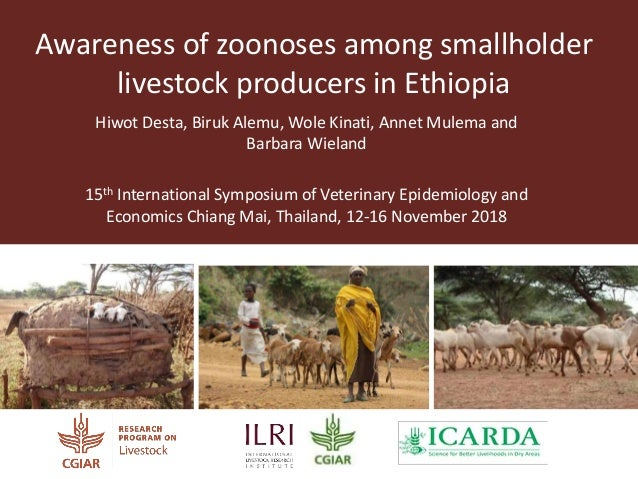 Awareness of zoonoses among smallholder livestock producers in Ethiopia Hiwot Desta, Biruk Alemu, Wole Kinati, Annet Mulem...