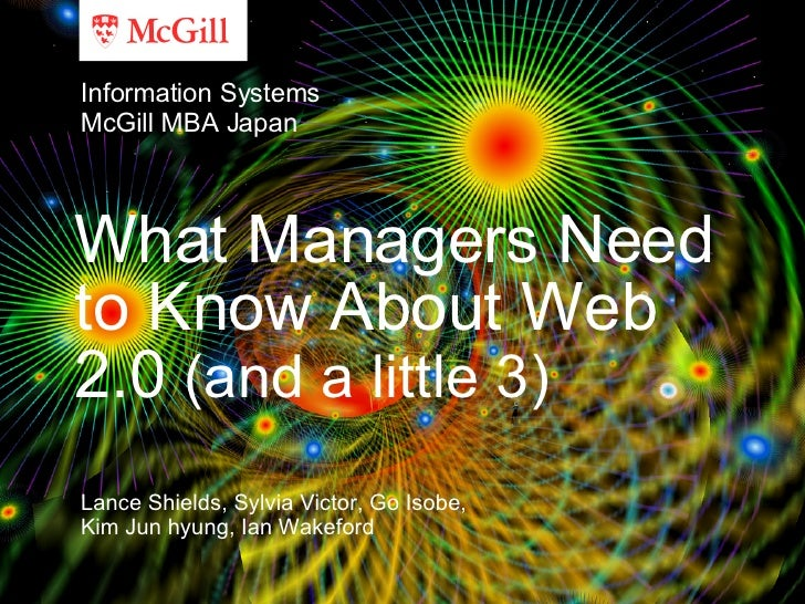 What Managers Need to Know About Web 2.0  (and a little 3) Lance Shields, Sylvia Victor, Go Isobe, Kim Jun hyung, Ian Wake...