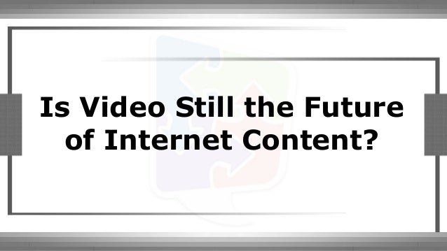 Is Video Still the Future of Internet Content?