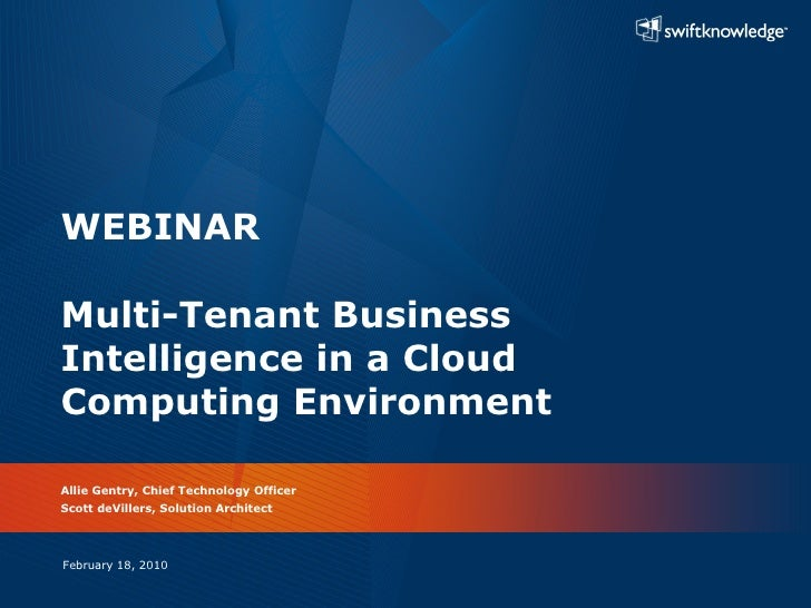 WEBINAR Multi-Tenant Business Intelligence in a Cloud Computing Environment Allie Gentry, Chief Technology Officer Scott d...