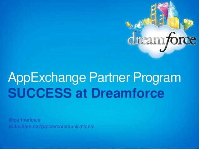 AppExchange Partner ProgramSUCCESS at Dreamforce@partnerforceslideshare.net/partnercommunications/